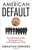 img - for [By Sebastian Edwards ] American Default: The Untold Story of FDR, the Supreme Court, and the Battle over Gold (Hardcover) 2018  by Sebastian Edwards (Author) (Hardcover) book / textbook / text book