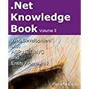 .Net Knowledge Book : Web Development with Asp.Net MVC and Entity Framework: .Net Knowledge Book : Web Development with Asp.Net MVC and Entity Framework (Volume 3)