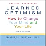 Learned Optimism: How to Change Your Mind and Your Life | Martin E. P. Seligman