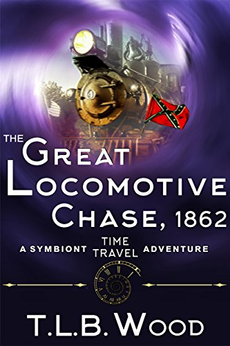 Melissa Anne Wood (The Great Locomotive Chase, 1862 (The Symbiont Time Travel Adventures Series, Book 4))