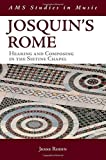 Josquin's Rome: Hearing and Composing in the Sistine Chapel