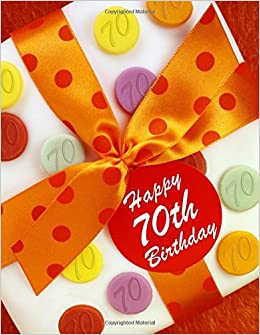 Happy 70th Birthday Message Book Log Journal Keepsake To Write In For Comments Advice And Wishes Paperback