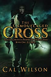 The Camouflaged Cross: Tales Of Christian Preppers In The End Times (Just Run) (Volume 1)