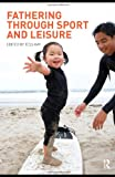 Fathering Through Sport and Leisure, , 0415438705
