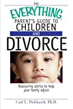The Everything Parent's Guide to Children and Divorce, Carl E. Pickhardt, 1593374186