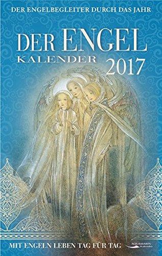 Der Engel-Kalender 2017: Mit Engeln Leben Tag für Tag