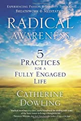Radical Awareness: 5 Practices for a Fully Engaged Life by Catherine Dowling (December 08,2014) Paperback