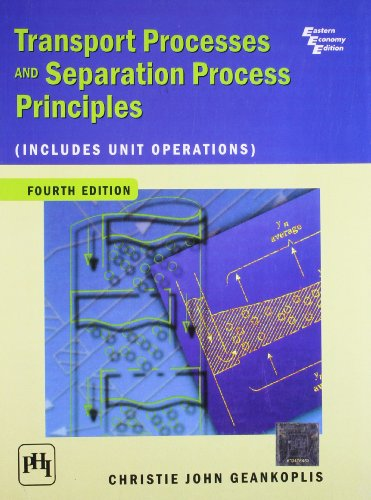 Transport Processes and Separation Process Principles (Includes Unit Operations), 4th Ed.