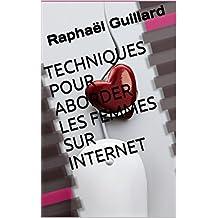 TECHNIQUES POUR ABORDER LES FEMMES SUR INTERNET (French Edition)