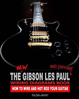 the new gibson les paul and epiphone wiring diagrams book how to rh amazon com Guitar Wiring Diagrams 2 Pickups Guitar Wiring For Dummies