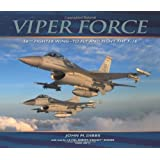 Viper Force: 56th Fighter Wing--To Fly and Fight the F-16
