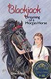 Blackjack: Dreaming of a Morgan Horse by Ellen F. Feld front cover