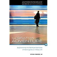 The Ignatian Adventure: Experiencing the Spiritual Exercises of Saint Ignatius in Daily Life