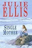 Single Mother, Julie Ellis, 072787022X
