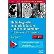 Radiodiagnostic Imagerie Médicale et Médecine Nucléaire : 116 dossiers-quiz à interpréter
