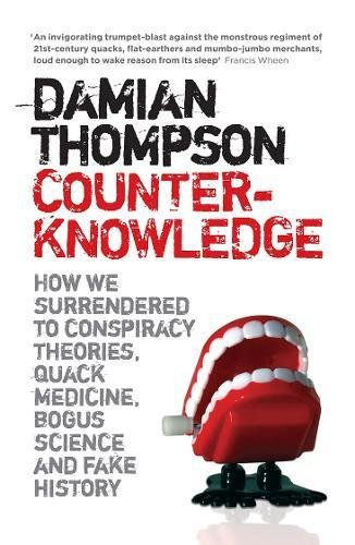 Counter-Knowledge: How We Surrendered to Conspiracy Theories, Quack Medicine, Bogus Science and Fake History