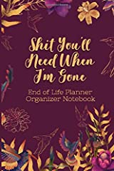 End of Life Planner Organizer Notebook : Shit You'll Need When I'm Gone: Keep All Your Important Information in One Easy-to-Find Location Paperback