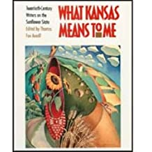What Kansas Means to Me: Twentieth-Century Writers on the Sunflower State
