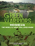 Green Warriors Indonesia: The Worlds Most Polluted River