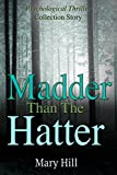 Psychological Thriller Collection: Madder than the Hatter: (A Psychological Thriller Full of Suspense SPECIAL STORY INCLUDED) (Psychological Thriller Suspense Romance Crime) by  Mary Hill in stock, buy online here