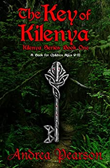 The Key of Kilenya: A Book for Children Ages 9-12 (Kilenya Series 1) by [Pearson, Andrea]
