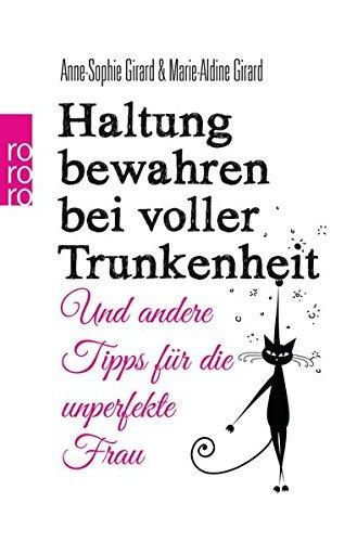 Haltung bewahren bei voller Trunkenheit: Und andere Tipps f??r die unperfekte Frau by Anne-Sophie Girard (2014-08-01)