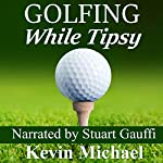 Golfing While Tipsy | Kevin Michael