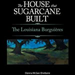 The House That Sugarcane Built: The Lousiana Burguieres | Donna McGee Onebane