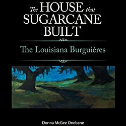 The House That Sugarcane Built: The Lousiana Burguieres