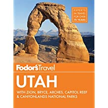 Fodor's Utah: with Zion, Bryce Canyon, Arches, Capitol Reef & Canyonlands National Parks (Travel Guide)