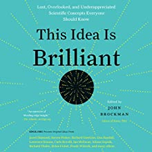 This Idea Is Brilliant: Lost, Overlooked, and Underappreciated Scientific Concepts Everyone Should Know Audiobook by John Brockman Narrated by Cassandra Campbell, Charles Constant