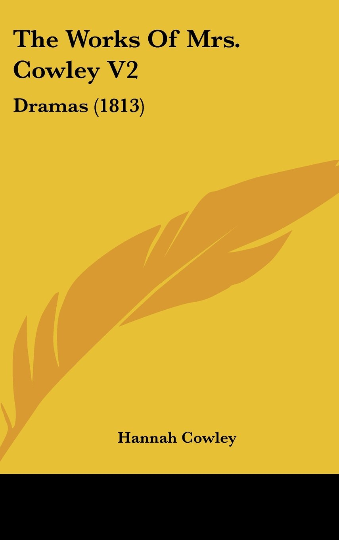 Read Online The Works Of Mrs. Cowley V2: Dramas (1813) pdf epub