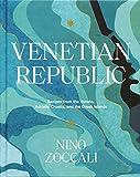 Venetian Republic: Recipes from the Veneto, Adriatic Croatia, and the Greek islands (A Cookbook)