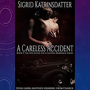A Careless Accident: Lydia Earns Another Spanking from Charlie Audiobook