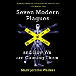 Seven Modern Plagues: And How We Are Causing Them | Mark Jerome Walter