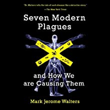 Seven Modern Plagues: And How We Are Causing Them Audiobook by Mark Jerome Walter Narrated by Brian Troxell