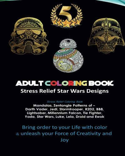 Adult Coloring Book Designs: Stress Relief Coloring Book: Star War Designs, Mandalas, Zentangle - Darth Vader, Jedi, Stormtrooper, R2D2, BB8, ... Wars, Chewbacca, Darth Maul, new star wars