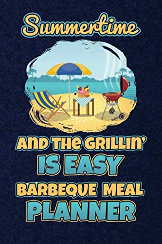 Summertime And The Grillin' Is Easy Barbeque Meal Planner: 110 Page with Dark Blue Background Custom Blank Planning Organizer with Grocery Shopping ... Lovers Prep Notebook (Grill'em All Gifts)