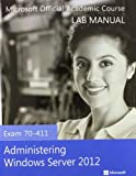 70-411 Administering Windows Server 2012 with Lab Manual and MOAC Labs Online Set, Microsoft Official Academic Course, 1118667611