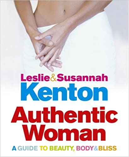 Authentic Woman: A Guide to Beauty, Body and Bliss