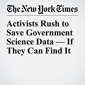 Activists Rush to Save Government Science Data — If They Can Find It