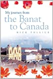 My journey from the Banat to Canada, Nick Tullius, 1463418361