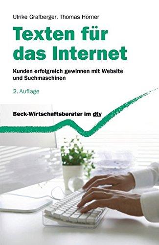 Texten für das Internet: Kunden erfolgreich gewinnen mit Website und Suchmaschinen (dtv Beck Wirtschaftsberater)