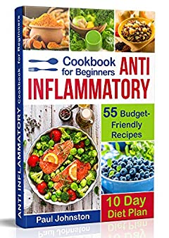 Anti Inflammatory Cookbook  for Beginners: 55 Budget-Friendly Recipes. 10 Days Diet plan (anti-inflammatory diet, anti inflammatory diet cookbook, anti inflammatory books, anti inflammatory diets)