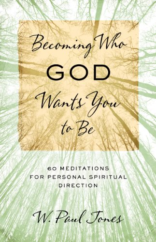 Becoming Who God Wants You to Be: 60 Meditations for Personal Spiritual Direction