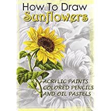 How To Draw Sunflowers : USING ACRYLIC PAINTS, COLORED PENCILS AND OIL PASTELS