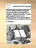 Grammatica Lusitano Anglica, Ou Grammatica Portugueza E Ingleza Segunda Parte, a Qual Serve Pana Instruir a Os Portuguezes Na Lingua Ingleza, J. Castro, 1170369340