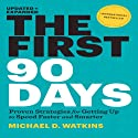 The First 90 Days, Updated and Expanded: Proven Strategies for Getting Up to Speed Faster and Smarter Audiobook by Michael Watkins Narrated by Grover Gardner