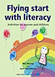 Flying Start with Literacy : Activities for Parents and Children, Bayley, Ros and Broadbent, Lynn, 1855391945