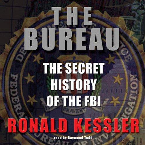 The Bureau: The Secret History of the FBI Ronald Kessler